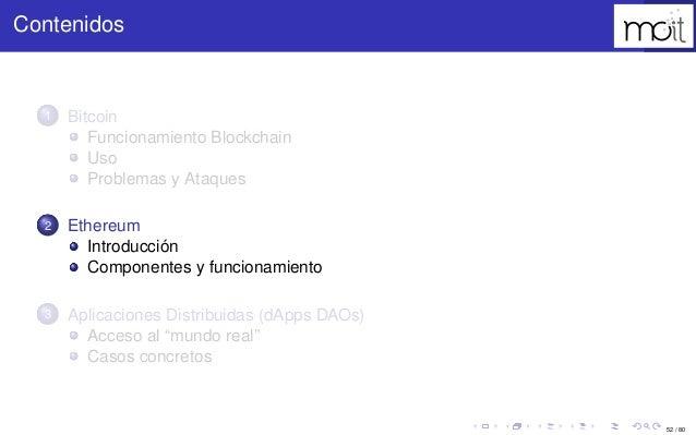 52 / 80 Contenidos 1 Bitcoin Funcionamiento Blockchain Uso Problemas y Ataques 2 Ethereum Introducción Componentes y funci...