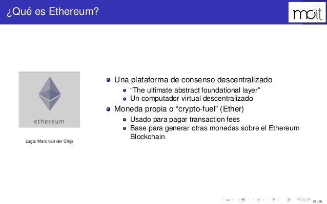 """56 / 80 ¿Qué es Ethereum? Logo: Marc van der Chijs Una plataforma de consenso descentralizado """"The ultimate abstract found..."""