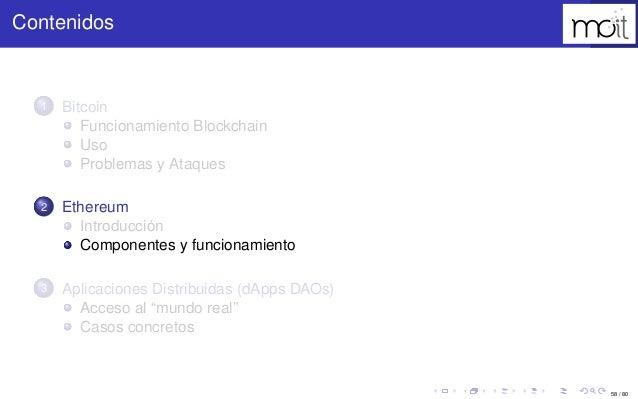 58 / 80 Contenidos 1 Bitcoin Funcionamiento Blockchain Uso Problemas y Ataques 2 Ethereum Introducción Componentes y funci...