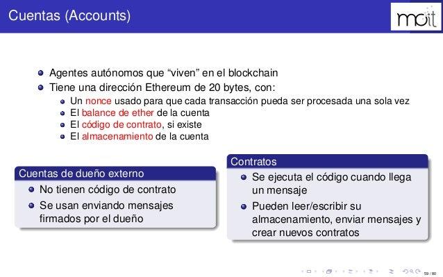 """59 / 80 Cuentas (Accounts) Agentes autónomos que """"viven"""" en el blockchain Tiene una dirección Ethereum de 20 bytes, con: U..."""