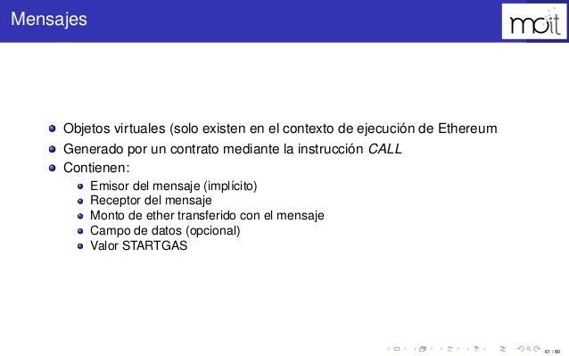 61 / 80 Mensajes Objetos virtuales (solo existen en el contexto de ejecución de Ethereum Generado por un contrato mediante...