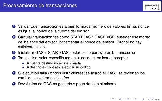 63 / 80 Procesamiento de transacciones 1 Validar que transacción está bien formada (número de valores, firma, nonce es igua...