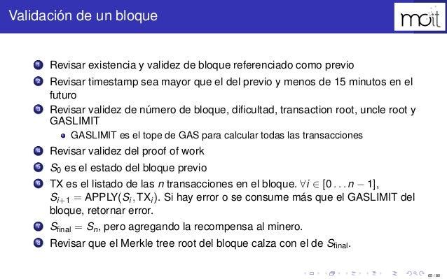 65 / 80 Validación de un bloque 1 Revisar existencia y validez de bloque referenciado como previo 2 Revisar timestamp sea ...