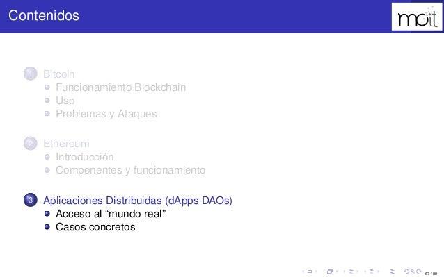 67 / 80 Contenidos 1 Bitcoin Funcionamiento Blockchain Uso Problemas y Ataques 2 Ethereum Introducción Componentes y funci...