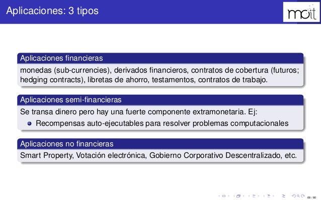 68 / 80 Aplicaciones: 3 tipos Aplicaciones financieras monedas (sub-currencies), derivados financieros, contratos de cobertu...