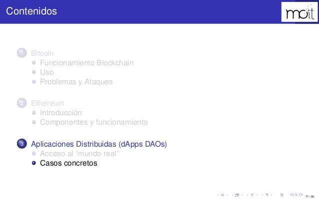 77 / 80 Contenidos 1 Bitcoin Funcionamiento Blockchain Uso Problemas y Ataques 2 Ethereum Introducción Componentes y funci...
