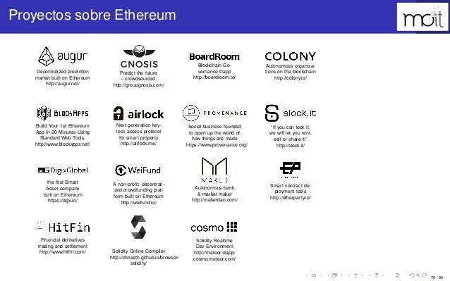 78 / 80 Proyectos sobre Ethereum Decentralized prediction market built on Ethereum http://augur.net/ Predict the future – ...