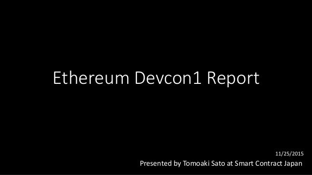 Ethereum Devcon1 Report Presented by Tomoaki Sato at Smart Contract Japan 11/25/2015