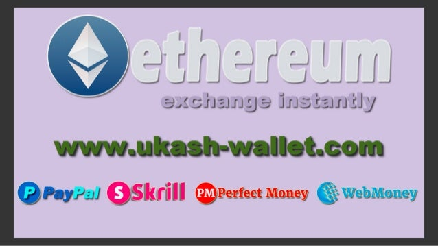Exchange Ethereum coins to PayPal, Skrill, Perfect Money, Webmoney in…