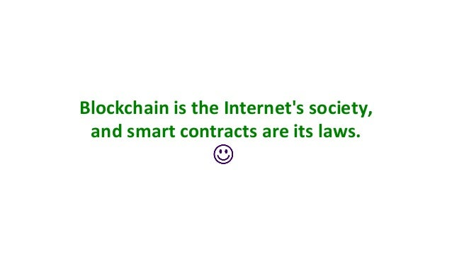 BlockchainistheInternet'ssociety, andsmartcontractsareitslaws.