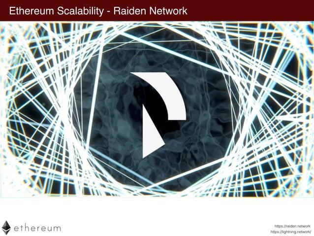 • Bitcoin Lightning Network • ERC-20 Token https://lightning.network/ Ethereum Scalability - Raiden Network https://raiden...