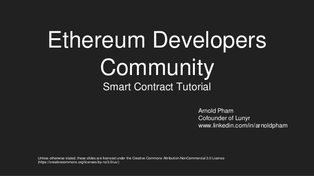 Ethereum Developers Community Smart Contract Tutorial Arnold Pham Cofounder of Lunyr www.linkedin.com/in/arnoldpham Unless...