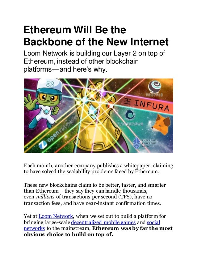 Ethereum Will Be the Backbone of the New Internet Loom Network is building our Layer 2 on top of Ethereum, instead of othe...
