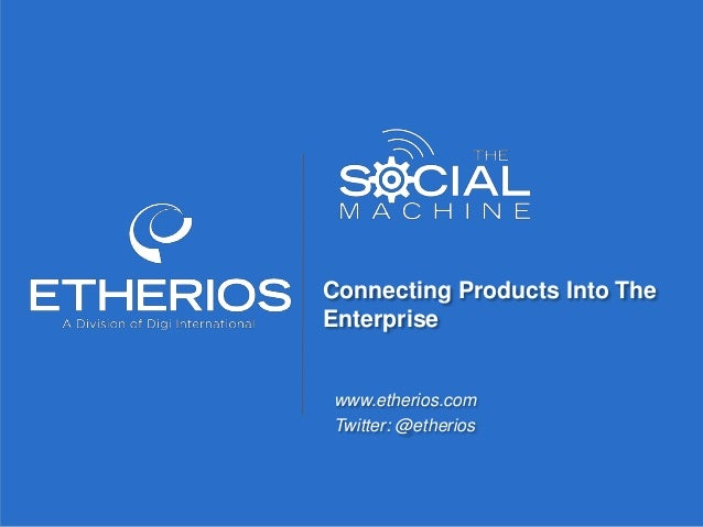 © Copyright 2013 Etherios, A Division of Digi International. All rights reserved. Customer confidential. Do not distribute...