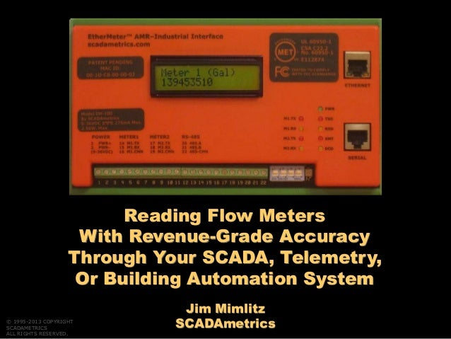 Jim Mimlitz SCADAmetrics Reading Flow Meters With Revenue-Grade Accuracy Through Your SCADA, Telemetry, Or Building Automa...