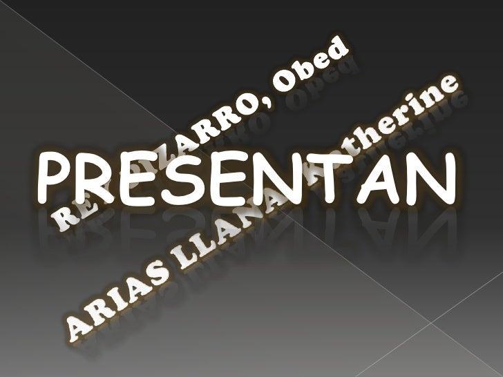 REY PIZARRO, Obed<br />PRESENTAN<br />ARIAS LLANA, Katherine<br />