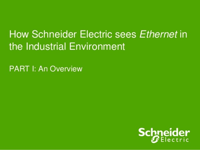 How Schneider Electric sees Ethernet in the Industrial Environment PART I: An Overview