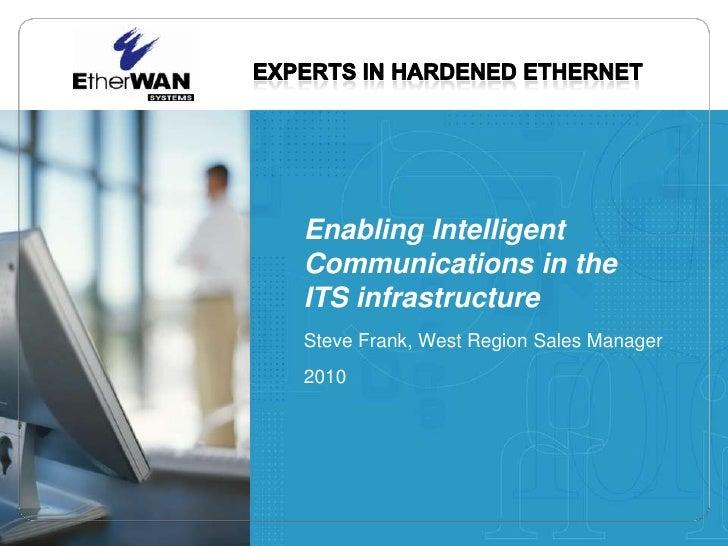 Enabling Intelligent Communications in the ITS infrastructure<br />Steve Frank, West Region Sales Manager<br />2010<br />