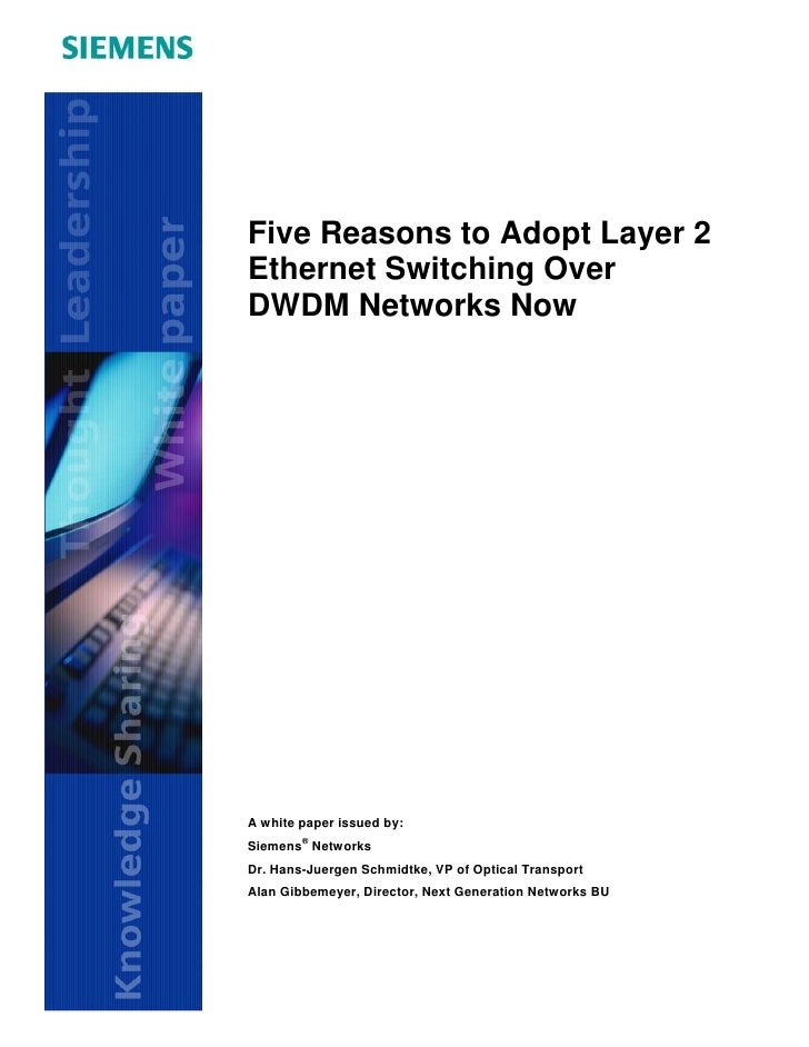 Five Reasons to Adopt Layer 2 Ethernet Switching Over DWDM Networks Now     A white paper issued by: Siemens® Networks Dr....