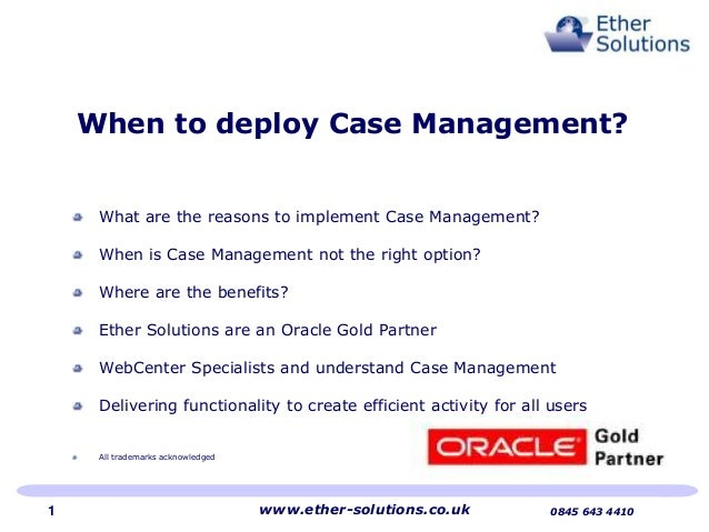 What are the reasons to implement Case Management? When is Case Management not the right option? Where are the benefits? E...