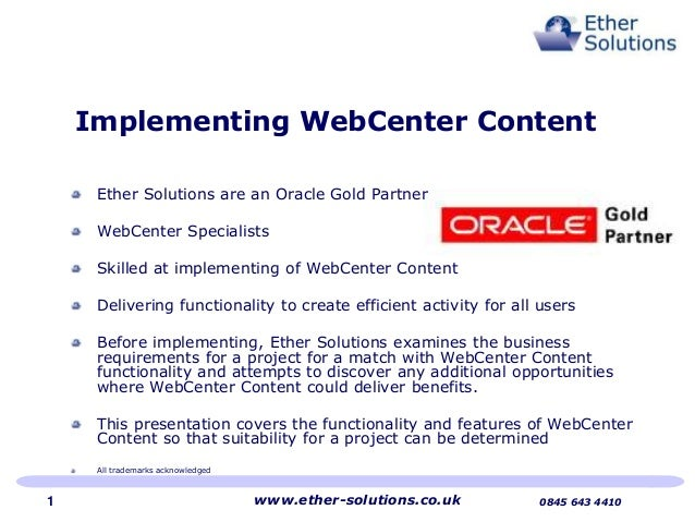 Implementing WebCenter ContentEther Solutions are an Oracle Gold PartnerWebCenter SpecialistsSkilled at implementing of We...