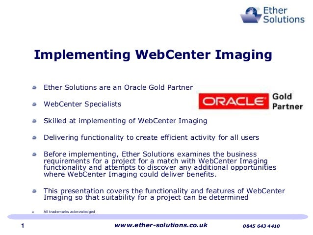 Implementing WebCenter Imaging Ether Solutions are an Oracle Gold Partner WebCenter Specialists Skilled at implementing of...