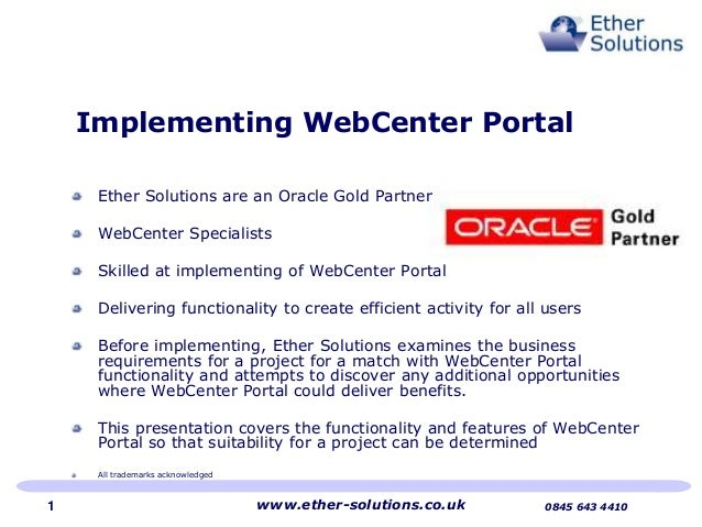 Implementing WebCenter PortalEther Solutions are an Oracle Gold PartnerWebCenter SpecialistsSkilled at implementing of Web...