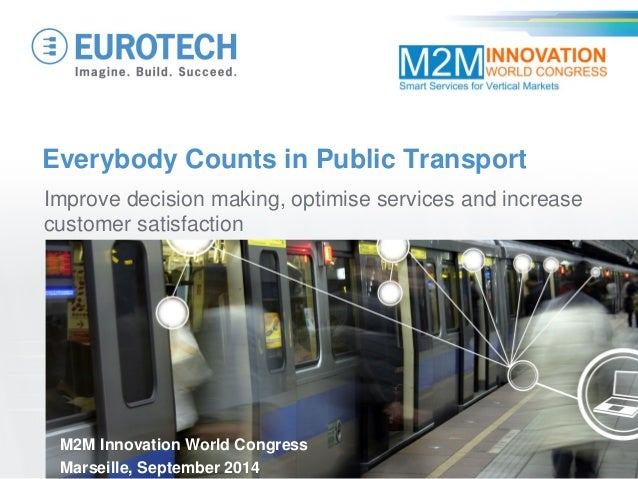 Everybody Counts in Public Transport  Improve decision making, optimise services and increase customer satisfaction  M2M I...