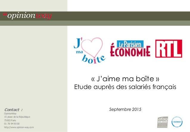 « J'aime ma boîte » Etude auprès des salariés français Septembre 2015Contact : OpinionWay 15 place de la République 75003 ...