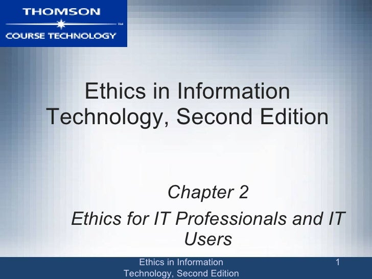 Ethics in Information Technology, Second Edition Chapter 2 Ethics for IT Professionals and IT Users Ethics in Information ...