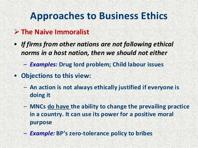 Approaches to Business Ethics  The Naive Immoralist • If firms from other nations are not following ethical norms in a ho...
