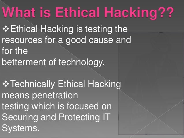 ethical hacking and ethical hackers essay Ec-council is a global leader in infosec cyber security certification programs like certified ethical hacker and computer hacking forensic investigator.