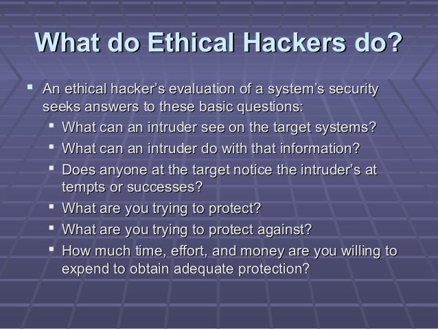 what do ethical hackers do essay What should our response be to the three categories of hackers do the first and fourth amendments of the us constitution protect hacktivism  is hacking ethical.