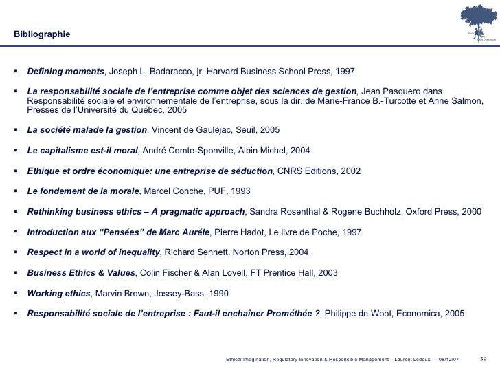 Bibliographie <ul><li>Defining moments , Joseph L. Badaracco, jr, Harvard Business School Press, 1997 </li></ul><ul><li>La...