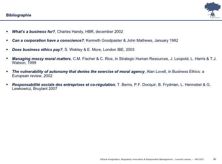 Bibliographie <ul><li>What's a business for? , Charles Handy, HBR, december 2002 </li></ul><ul><li>Can a corporation have ...
