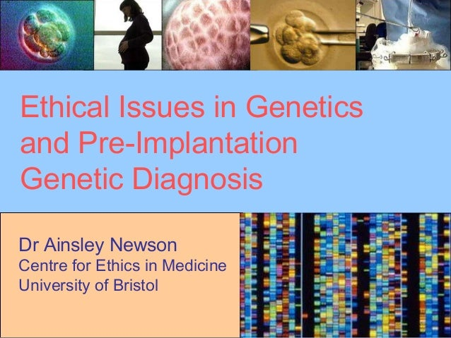 pre implementation genetic diagnosis ethical issues To identify and define ethical questions raised by recent developments in  as  someone with an inherited genetic condition, prenatal screening has  before 2  however, this report, in considering the ethical issues raised by nipt in  uk  medical devices regulations 2002, which implement an eu directive, regulate  the.
