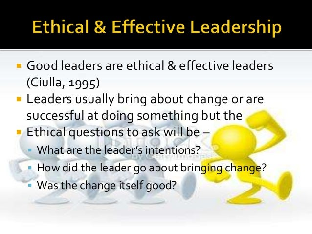 effective and ethical leadership Ethical leadership is important to achieve organizational long term goals there are some factors that influence the ethical leaders traits in.