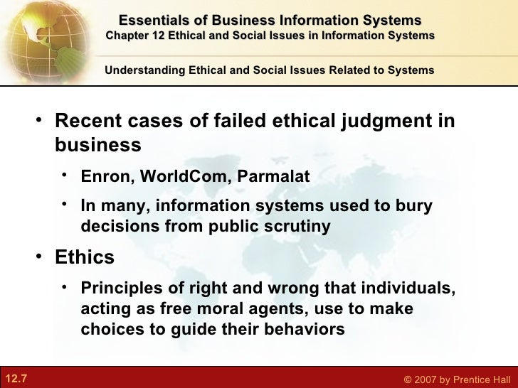 ethical and social issues in information systems Analyze the relationships among ethical, social, and political issues that are raised by information systems assess how information systems have affected.