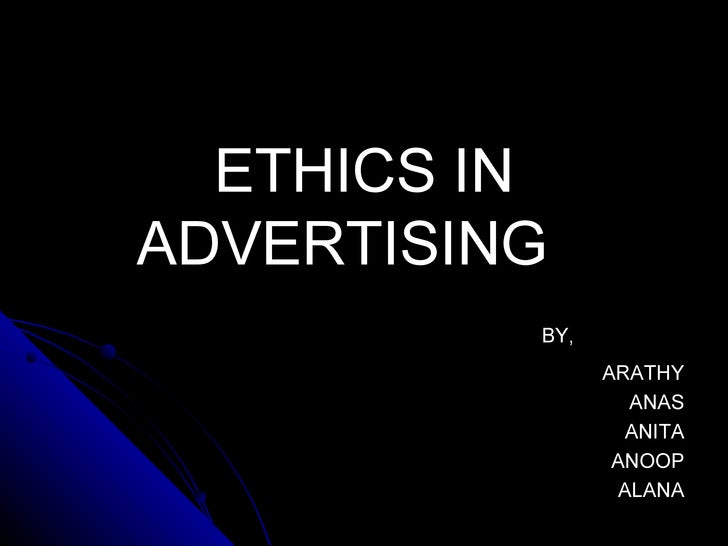<ul><li>ETHICS IN ADVERTISING </li></ul><ul><li>BY, </li></ul><ul><li>ARATHY </li></ul><ul><li>ANAS </li></ul><ul><li>ANIT...
