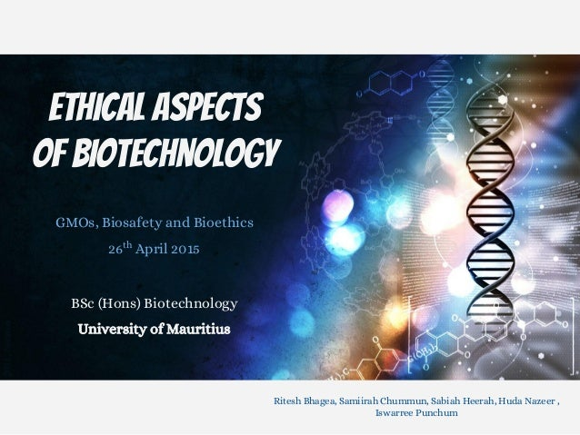 Ethical Aspects of Biotechnology GMOs, Biosafety and Bioethics 26th April 2015 BSc (Hons) Biotechnology University of Maur...