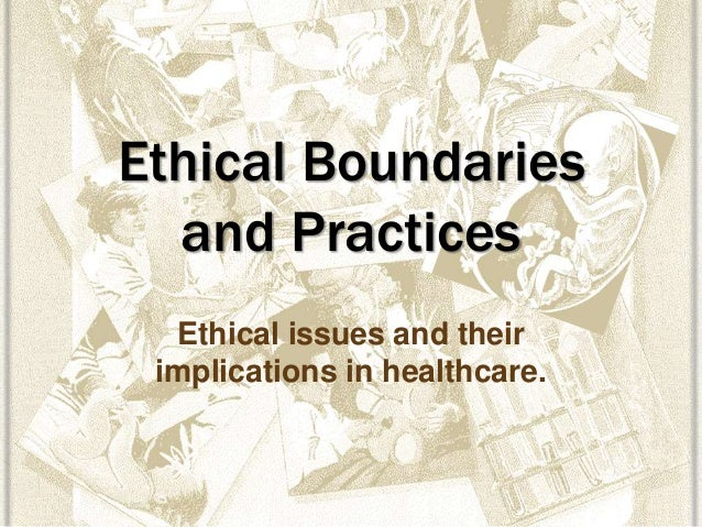 ethical challenges of boundary issues The convergence of ethics, values and treatment is no more apparent than in the   boundary issues  in focusing on one issue, how do the other issues get.