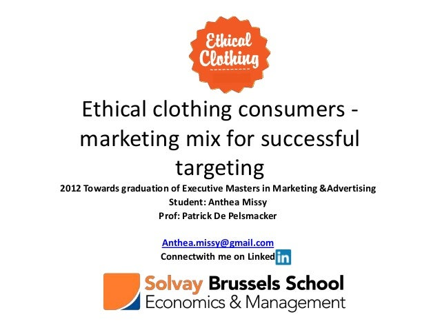 Ethical clothing consumers -    marketing mix for successful               targeting2012 Towards graduation of Executive M...
