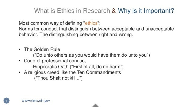 """What is Ethics in Research & Why is it Important? Most common way of defining """"ethics"""": Norms for conduct that distinguish..."""