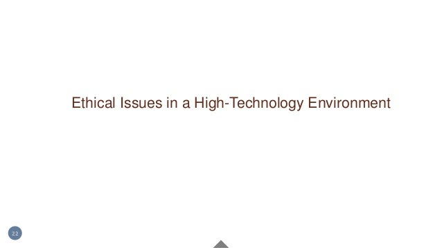 Ethical Issues in a High-Technology Environment 22