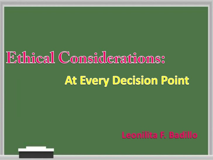 Ethical Considerations:<br />At Every Decision Point<br />Leonilita F. Badillo<br />