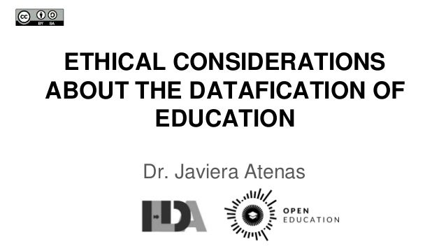 ETHICAL CONSIDERATIONS ABOUT THE DATAFICATION OF EDUCATION Dr. Javiera Atenas