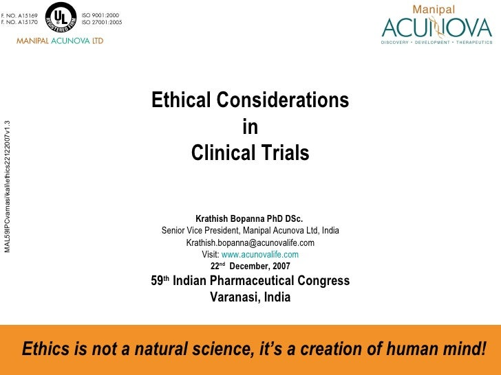 Ethical Considerations  in  Clinical Trials Krathish Bopanna PhD DSc.   Senior Vice President, Manipal Acunova Ltd, India ...