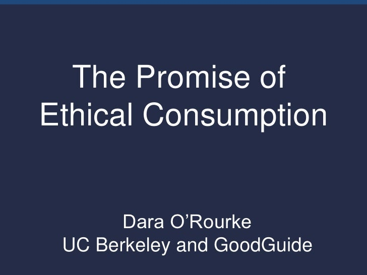 The Promise ofEthical Consumption       Dara O'Rourke UC Berkeley and GoodGuide