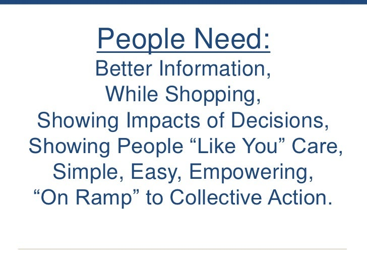 """People Need:      Better Information,       While Shopping, Showing Impacts of Decisions,Showing People """"Like You"""" Care,  ..."""