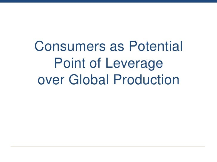 Consumers as Potential  Point of Leverageover Global Production
